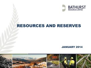 Resources and reserves 								January 2014