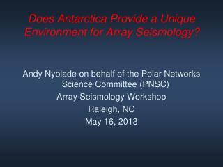 Does Antarctica Provide a Unique Environment for Array Seismology?