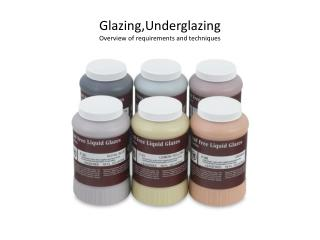 Glazing,Underglazing Overview of requirements and techniques
