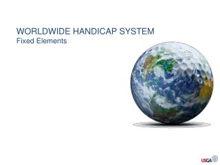WORLDWIDE HANDICAP SYSTEM Fixed Elements
