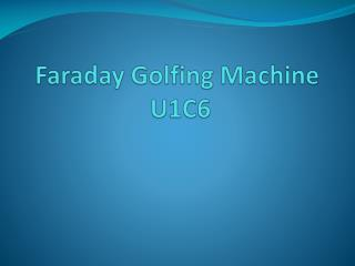 Faraday Golfing Machine  U1C6