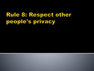 Rule 8: Respect other people's privacy
