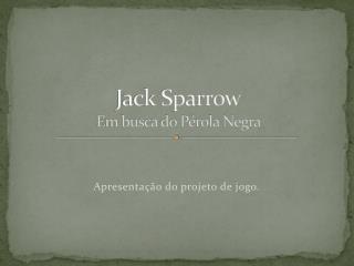 Jack Sparrow Em busca do Pérola Negra
