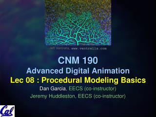 CNM 190 Advanced Digital Animation Lec 08 : Procedural Modeling Basics