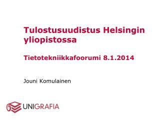 Tulostusuudistus Helsingin yliopistossa Tietotekniikkafoorumi 8.1.2014