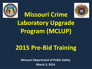 Missouri Crime  Laboratory Upgrade Program (MCLUP) 2015 Pre-Bid Training