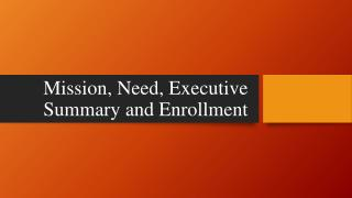 Mission, Need, Executive Summary and Enrollment