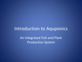 Introduction to  Aquponics