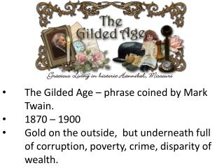 The Gilded Age – phrase coined by Mark 	Twain.  	1870 – 1900