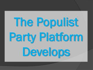 The Populist Party Platform Develops