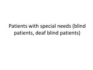 Patients with special needs (blind patients, deaf blind patients)