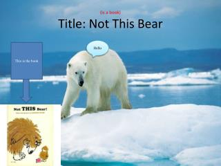 (is a book) Title: Not This Bear