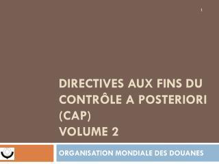 DIRECTIVES AUX FINS DU CONTRÔLE A POSTERIORI (CAP) VOLUME 2