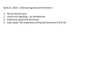 April  25,  2014  �  Chemical signals and hormones  I No pre-lecture quiz