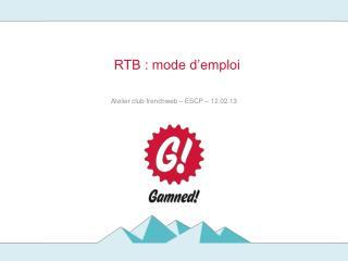 RTB : mode d'emploi