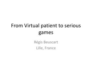 From Virtual patient to serious games