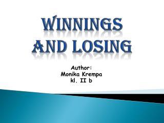 Winnings and  losing
