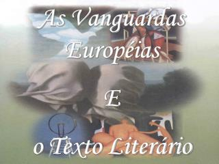 As Vanguardas Européias E o Texto Literário