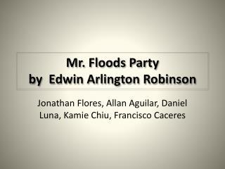 Mr. Floods Party  by  Edwin Arlington Robinson