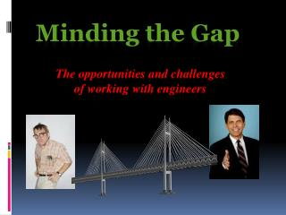 Minding the Gap The  opportunities and  challenges  of working with engineers