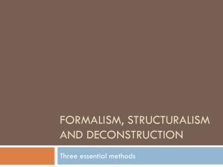 Formalism,  Structuralism and Deconstruction