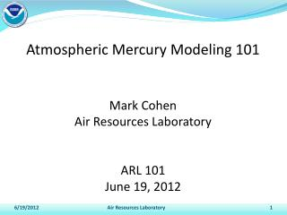 Atmospheric Mercury Modeling 101 Mark Cohen Air Resources Laboratory ARL 101 June 19, 2012