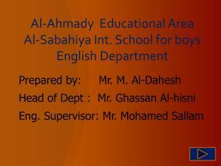 Al-Ahmady  Educational Area Al-Sabahiya Int. School for boys English Department