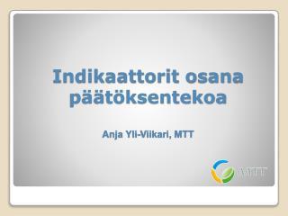 Indikaattorit  osana päätöksentekoa Anja Yli-Viikari, MTT