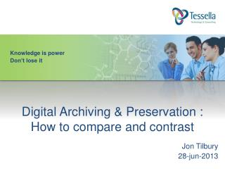 Digital Archiving &  Preservation : How to compare and contrast