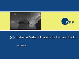 Extreme Metrics Analysis for Fun and Profit