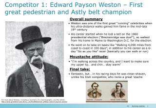 Competitor  1: Edward Payson Weston – First great pedestrian and  Astly  belt champion