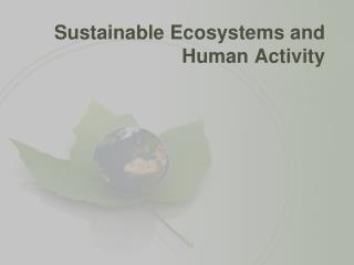 Sustainable Ecosystems and Human Activity