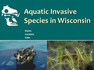 Aquatic Invasive  Species in Wisconsin
