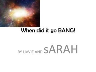 When did it go BANG!