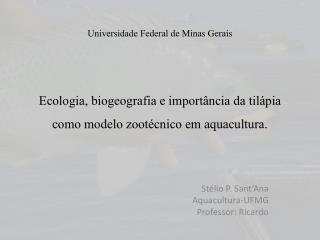 Stélio  P.  Sant'Ana Aquacultura -UFMG Professor: Ricardo