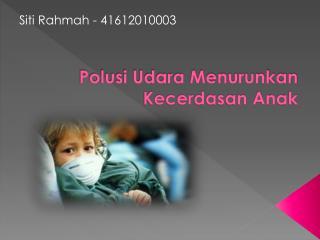 Polusi Udara Menurunkan Kecerdasan Anak