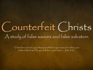 Counterfeit Christs A study of false saviors and false salvation