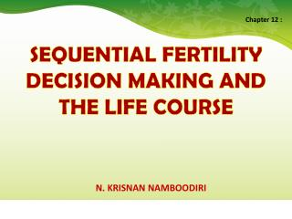 SEQUENTIAL FERTILITY DECISION MAKING AND THE LIFE COURSE