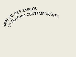 ANÁLISIS DE EJEMPLOS  LITERATURA CONTEMPORÁNEA