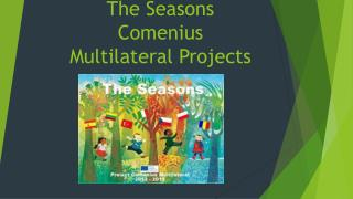 The Seasons  Comenius  Multilateral  P rojects