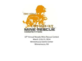 10 th  Annual Nevada Mine Rescue Contest March 12 & 13, 2014 Winnemucca Events Center