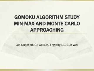 GOMOKU ALGORITHM STUDY MIN-MAX AND MONTE CARLO APPROACHING