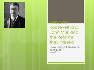 President Roosevelt and John Muir and the Reforms they Passed