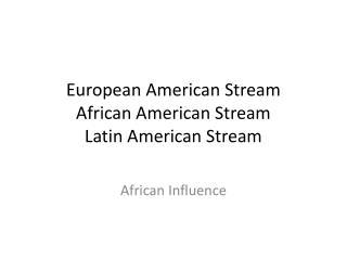 European American Stream African American Stream Latin American Stream
