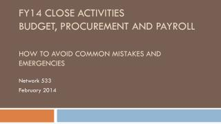 FY14 Close Activities Budget, Procurement and Payroll