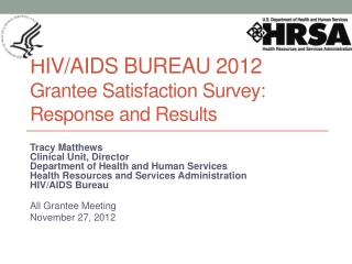 HIV/AIDS Bureau 2012  Grantee Satisfaction Survey: Response and Results