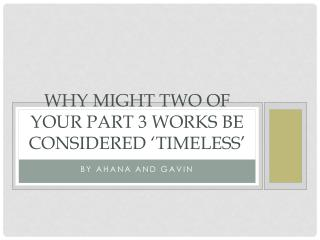Why might two of your part 3 works be considered 'timeless'