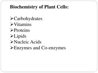 Biochemistry of Plant Cells: Carbohydrates Vitamins Proteins Lipids Nucleic Acids