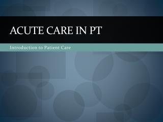 Acute care in pt