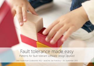 Fault  tolerance made  easy Patterns  for  fault tolerant  software  design  applied
